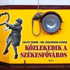 Legát Tibor - Zsigmond Gábor - Közlekedik a székesfőváros