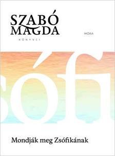 SZABÓ MAGDA - Mondják meg Zsófikának - Életmű sorozat