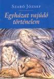 Szabó József - EGYHÁZAT VAJÚDÓ TÖRTÉNELEM