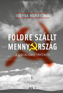 Joshua Muravchik - F�ldre sz�llt mennyorsz�g - A szocializmus t�rt�nete