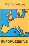 Pierre Lefévre - Európa szentjei [antikvár]