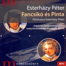 ESTERHÁZY PÉTER - Fancsikó és Pinta - Hangoskönyv