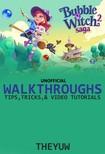 Yuw The - Bubble Witch 2 Saga Unofficial Walkthroughs Tips,  Tricks,  & Video Tutorials [eK�nyv: epub,  mobi]