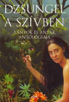 Forg�cs Zsuzsa (szerk.) - DZSUNGEL A SZ�VBEN - L�NYOK �S ANY�K ANTOL�GI�JA
