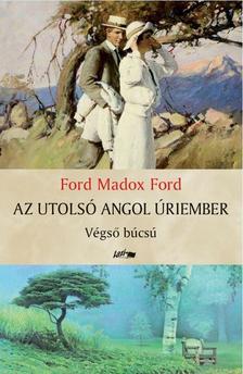 Ford Madox Ford - Az utolsó angol úriember - Végső búcsú #