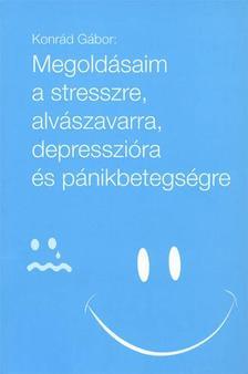 Konrád Gábor - Megoldásaim a stresszre, alvászavarra, depresszióra és pánikbetegségre