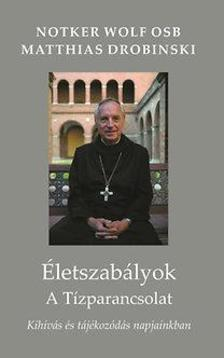 Notker Wolf, Matthias Drobinski - Életszabályok - A tízparancsolat - Kihívás és tájékozódás napjainkban