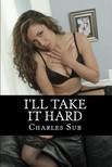 Sub Charles - I'll Take It Hard [eKönyv: epub,  mobi]