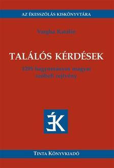 Vargha Katalin (szerk.) - TALÁLÓS KÉRDÉSEK - 1295 HAGYOMÁNYOS MAGYAR SZÓBELI REJTVÉNY