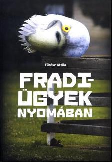 FŰRÉSZ ATTILA - FRADI-ÜGYEK NYOMÁBAN