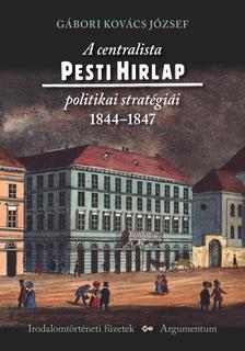 G�bori Kov�cs J�zsef - A centralista Pesti Hirlap politikai strat�gi�i