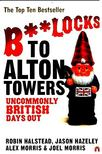 HALSTEAD, ROBIN - Bollocks to Alton Towers - Uncommonly British Days Out [antikv�r]