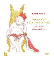 Kenéz Ferenc - Pukkancs füle-királysága - Gyermekversek egykori felnőtteknek