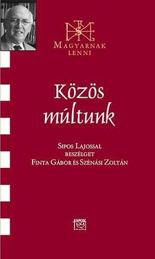 Finta G�bor-Sz�n�si Zolt�n - K�z�s m�ltunk - Besz�lget�s Sipos Lajossal