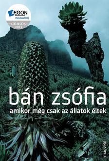 B�n Zs�fia - Amikor m�g csak az �llatok �ltek