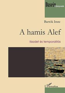 Bartók Imre - A hamis Alef - Kezdet és temporalitás