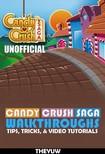 Yuw The - Candy Crush Saga Unofficial Walkthroughs Tips,  Tricks,  & Video Tutorials [eK�nyv: epub,  mobi]