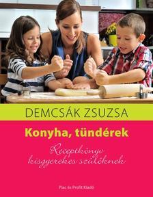 Demcsák Zsuzsa - Konyha, tündérek - Receptkönyv kisgyerekes szülőknek