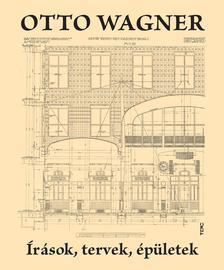 Otto Wagner - �r�sok, tervek, gondolatok