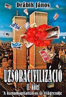 DRÁBIK JÁNOS - Uzsoracivilizáció II.kötet - A kamatkapitalizmus új világrendje