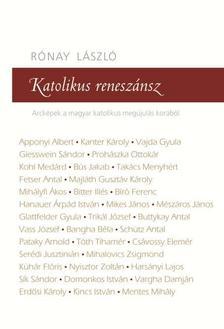 R�NAY L�SZL� - Katolikus renesz�nsz - Arck�pek a magyar katolikus meg�jul�s kor�b�l