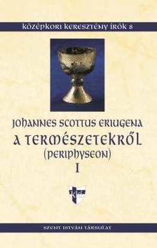 Eriugena, Johannes Scottus - A term�szetekr�l - Periphyseon I.