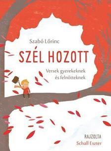Szabó Lőrinc - Szél hozott Versek gyerekeknek és felnőtteknek