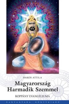 Bakos Attila - Magyarország Harmadik Szemmel - Koppány Evangéliuma