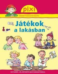 Lucia Fischer - JÁTÉKOK A LAKÁSBAN - PIXI ISMERETTERJESZTŐ FÜZETEI 32.