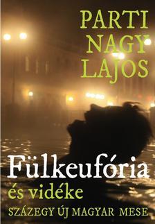 Parti Nagy Lajos - F�lkeuf�ria (�s vid�ke, sz�zegy �j magyar mese)