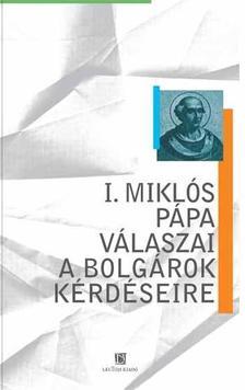 Nótári Tamás (ford.) - I. Miklós pápa válaszai a bolgárok kérdéseire