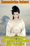 Sakura Xenosabrina - Chinese Folklore The Legend of Dragon King Daughter [eK�nyv: epub,  mobi]
