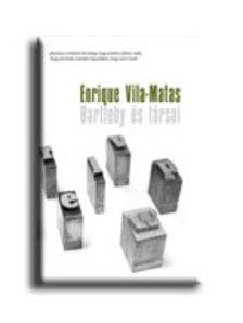 Enrique Vila-Matas - Bartleby �s t�rsai