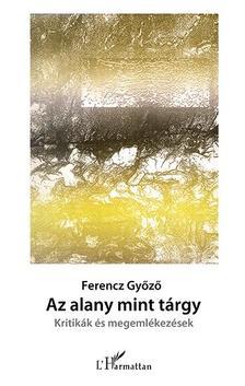 Ferencz Gy�z� - Az alany mint t�rgy - Kritik�k �s megeml�kez�sek