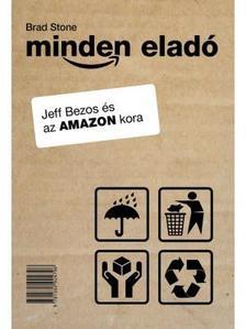 Stone, Brad - Minden eladó - Jeff Bezos és az Amazon kora