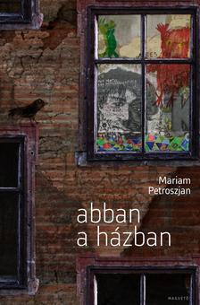 Mariam Petroszjan - Abban a h�zban #