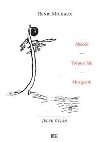 Henri Michaux - Ábécék, Trópusi fák, Mozgások