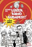 BÖSZÖRMÉNYI GYULA - Lúzer Rádió, Budapest 3 - A kutyakütyü hadművelet - KEMÉNY BORÍTÓS