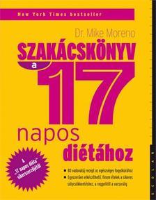 Dr. Mike Moreno - Szakácskönyv a 17 napos diétához - 80 vadonatúj recept az egészséges fogyókúráért