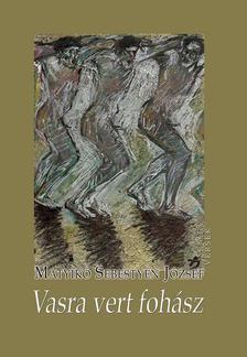 Matyikó Sebestyén József - Vasra vert fohász