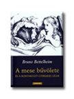 Bruno Bettelheim - A mese b�v�lete �s a bontakoz� gyermeki l�lek