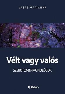 Marianna Vasas - Vélt vagy valós - Szerotonin-monológok [eKönyv: epub, mobi]