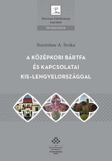 Stanis�aw A. Sroka - A k�z�pkori B�rtfa �s kapcsolatai Kis-Lengyelorsz�ggal