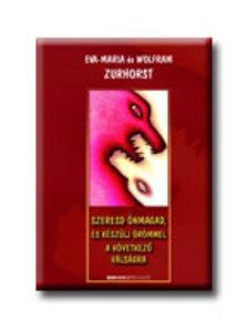Eva-Maria �s Wolfram Zurhorst - Szeresd �nmagad, �s k�sz�lj �r�mmel a k�vetkez� v�ls�gra