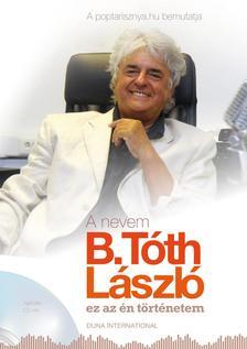 B. Tóth László - A NEVEM B.TÓTH LÁSZLÓ - EZ AZ ÉN TÖRTÉNETEM + AJÁNDÉK CD