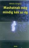 Mikl�s Gergely - MASHATNAK M�G MINDIG K�K AZ �G