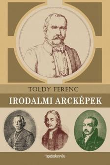 TOLDY FERENC - Irodalmi arck�pek [eK�nyv: epub, mobi]