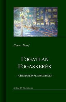 Czotter J�zsef - Fogatlan fogasker�k - A rendszerv�ltoz�s idej�n