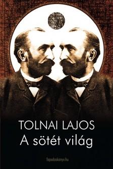 Tolnai Lajos - A s�t�t vil�g [eK�nyv: epub, mobi]