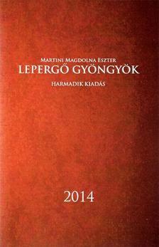 Martini Magdolna Eszter - Lepergő gyöngyök - Harmadik kiadás